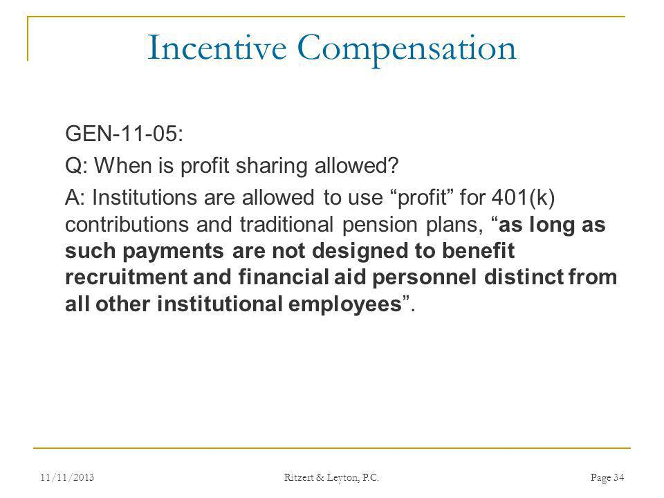 Incentive Compensation GEN-11-05: Q: When is profit sharing allowed? A: Institutions are allowed to use profit for 401(k) contributions and traditiona