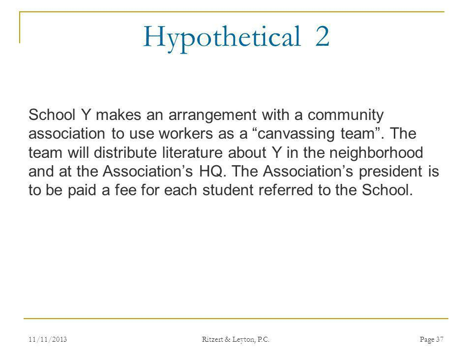 Hypothetical 2 School Y makes an arrangement with a community association to use workers as a canvassing team. The team will distribute literature abo