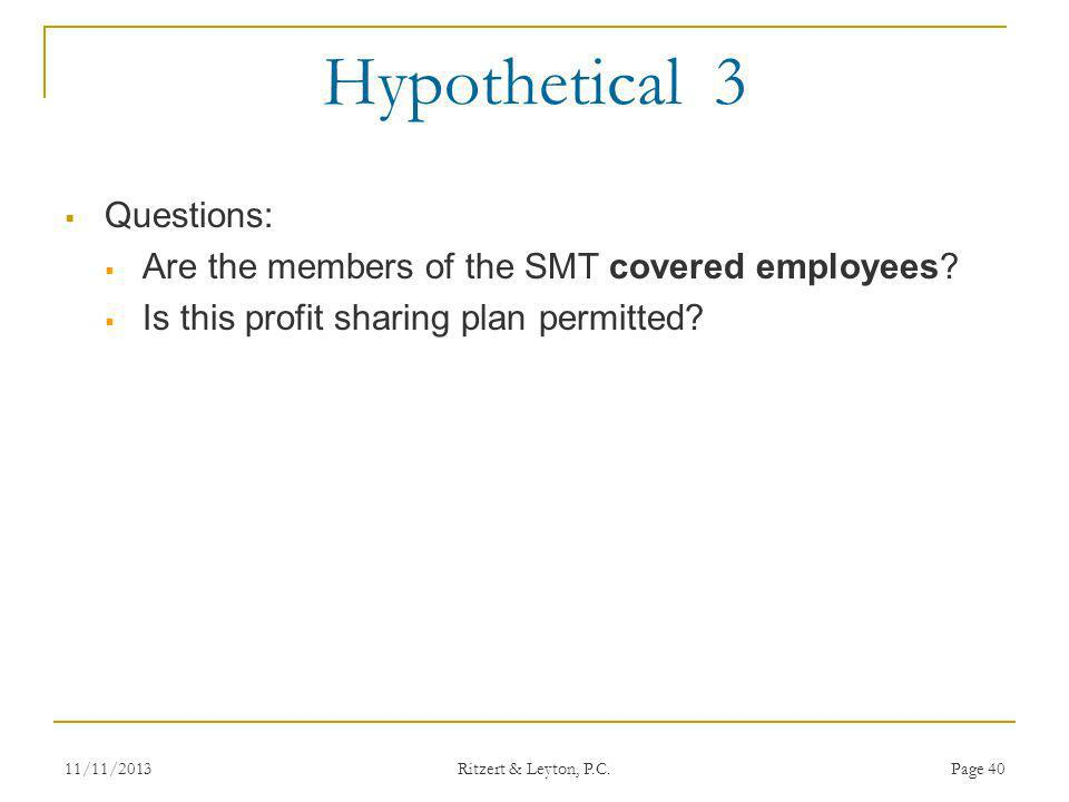 Hypothetical 3 Questions: Are the members of the SMT covered employees? Is this profit sharing plan permitted? 11/11/2013Page 40 Ritzert & Leyton, P.C