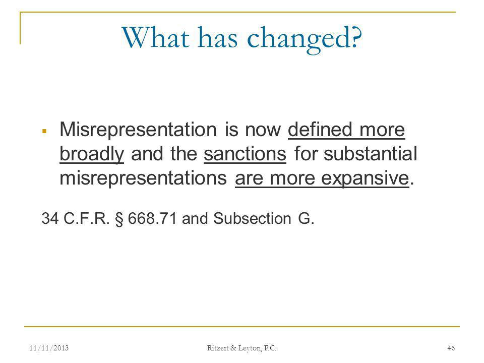 What has changed? Misrepresentation is now defined more broadly and the sanctions for substantial misrepresentations are more expansive. 34 C.F.R. § 6