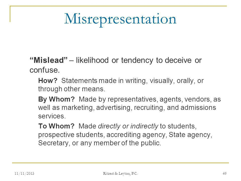 Misrepresentation Mislead – likelihood or tendency to deceive or confuse. How? Statements made in writing, visually, orally, or through other means. B