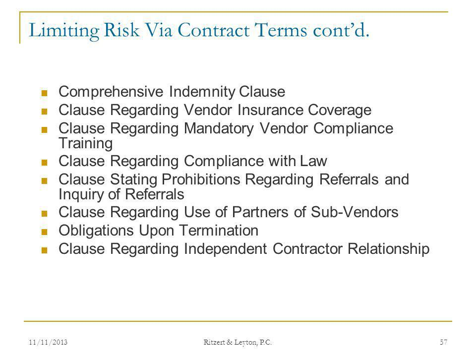 Limiting Risk Via Contract Terms contd. Comprehensive Indemnity Clause Clause Regarding Vendor Insurance Coverage Clause Regarding Mandatory Vendor Co