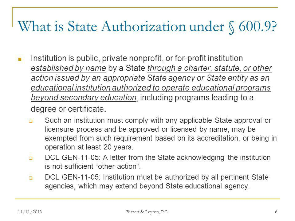 What is State Authorization under § 600.9? Institution is public, private nonprofit, or for-profit institution established by name by a State through