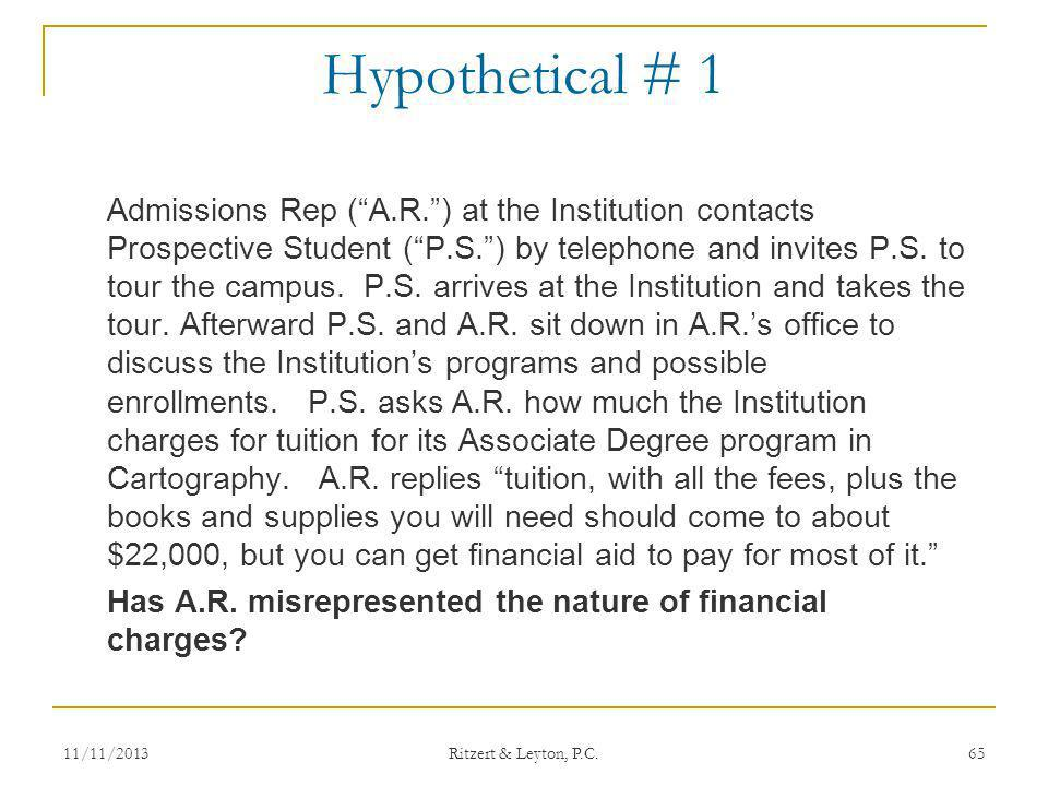 Hypothetical # 1 Admissions Rep (A.R.) at the Institution contacts Prospective Student (P.S.) by telephone and invites P.S. to tour the campus. P.S. a