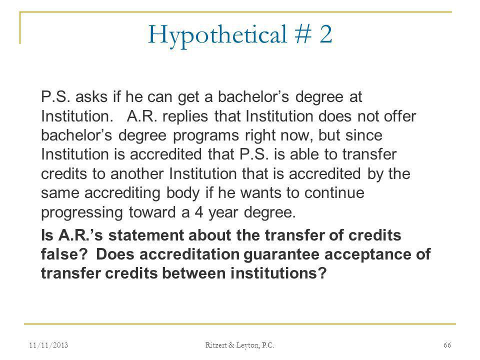 Hypothetical # 2 P.S. asks if he can get a bachelors degree at Institution. A.R. replies that Institution does not offer bachelors degree programs rig