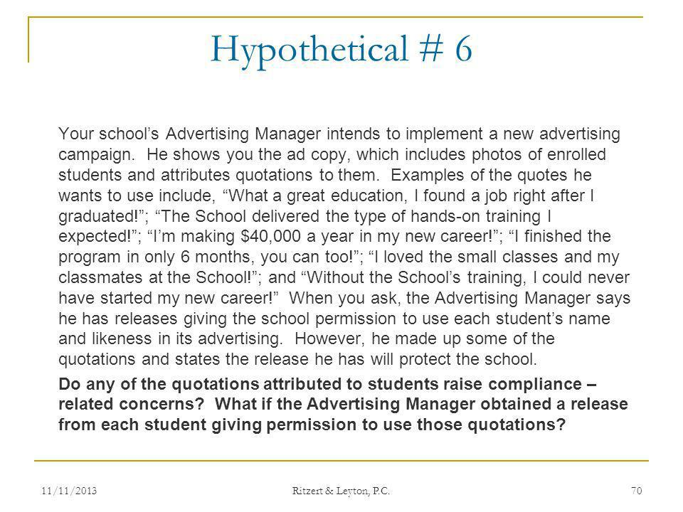 Hypothetical # 6 Your schools Advertising Manager intends to implement a new advertising campaign. He shows you the ad copy, which includes photos of