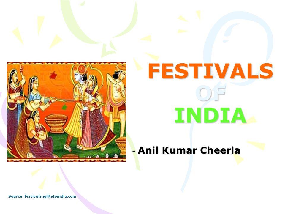 FESTIVALS OF INDIA - Anil Kumar Cheerla Source: festivals.igiftstoindia.com