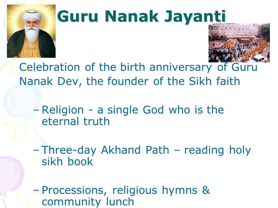 Guru Nanak Jayanti Celebration of the birth anniversary of Guru Nanak Dev, the founder of the Sikh faith –Religion - a single God who is the eternal t