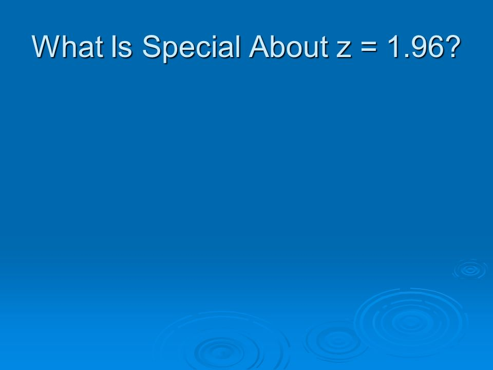 What Is Special About z = 1.96?
