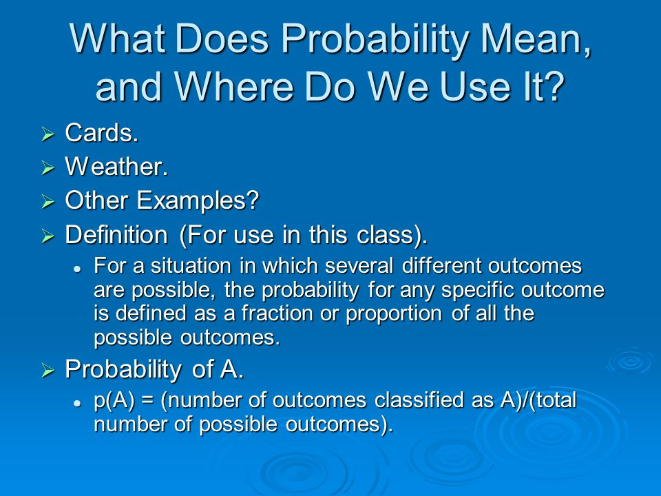 What Does Probability Mean, and Where Do We Use It? Cards. Cards. Weather. Weather. Other Examples? Other Examples? Definition (For use in this class)