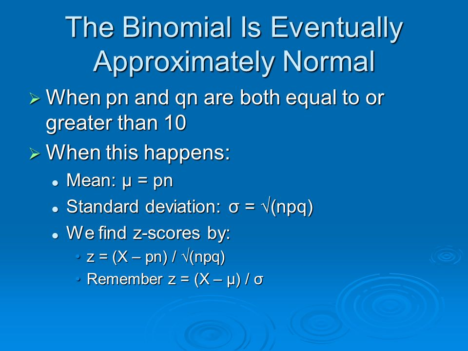 The Binomial Is Eventually Approximately Normal When pn and qn are both equal to or greater than 10 When pn and qn are both equal to or greater than 1