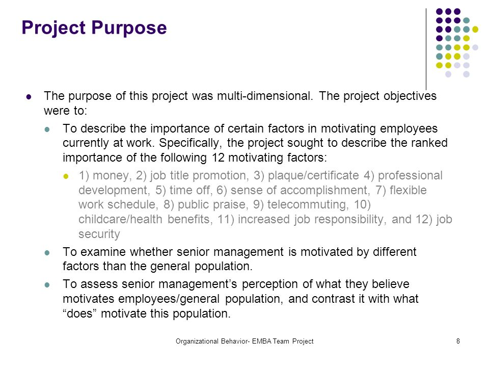 Organizational Behavior- EMBA Team Project8 Project Purpose The purpose of this project was multi-dimensional. The project objectives were to: To desc