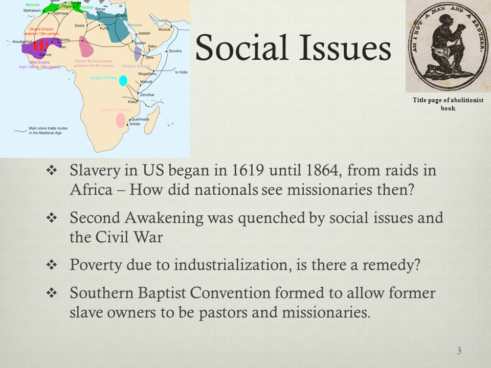 Social Issues Title page of abolitionist book Slavery in US began in 1619 until 1864, from raids in Africa – How did nationals see missionaries then?