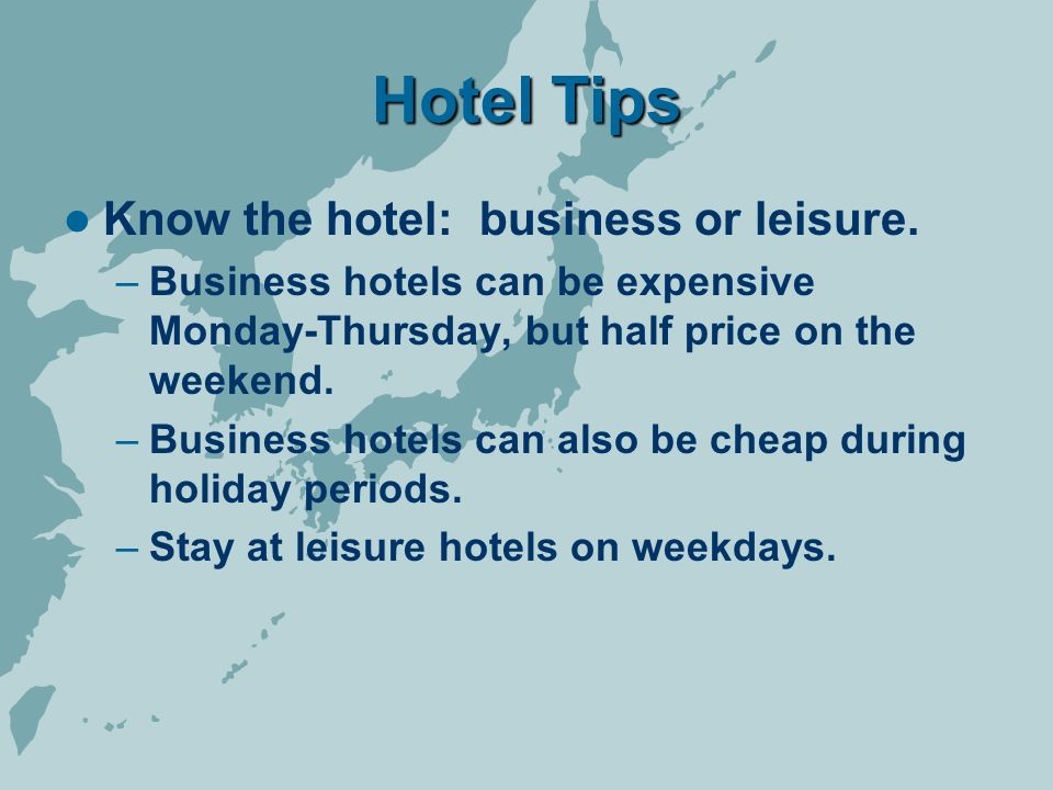 Hotel Tips Know the hotel: business or leisure.