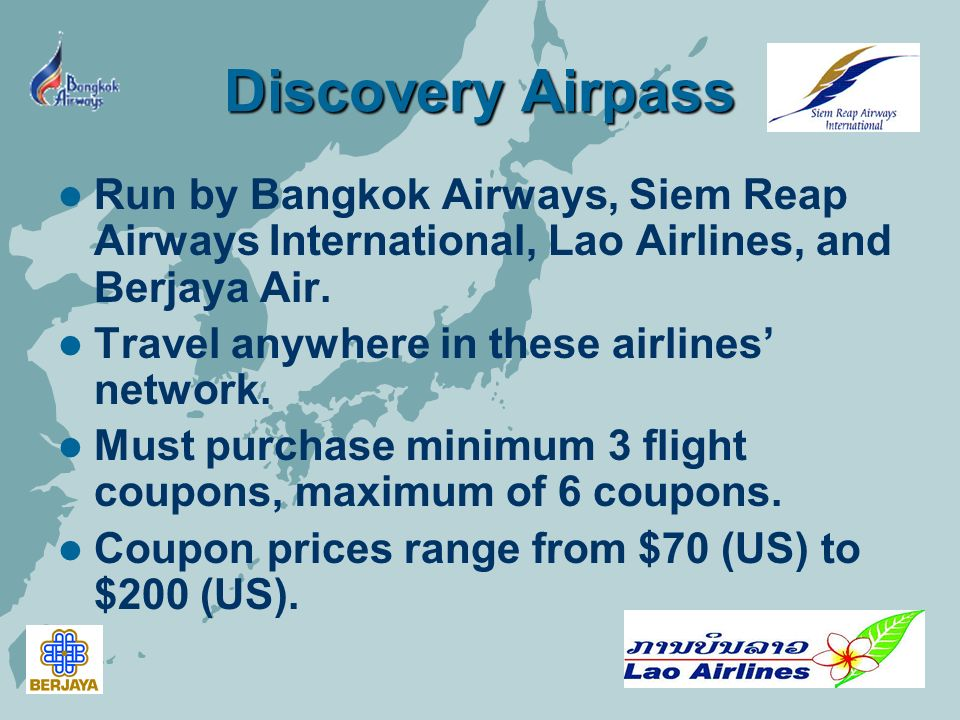 Discovery Airpass Run by Bangkok Airways, Siem Reap Airways International, Lao Airlines, and Berjaya Air.