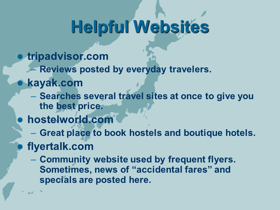 Helpful Websites tripadvisor.com –Reviews posted by everyday travelers.
