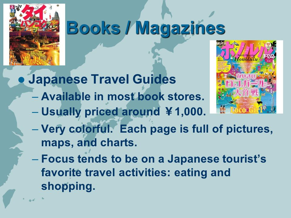 Books / Magazines Japanese Travel Guides –Available in most book stores.