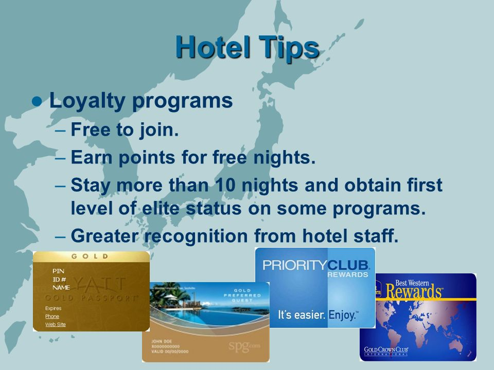 Hotel Tips Loyalty programs –Free to join. –Earn points for free nights.
