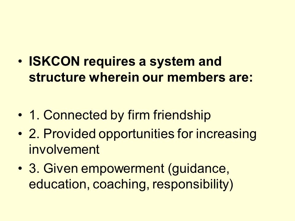ISKCON requires a system and structure wherein our members are: 1.