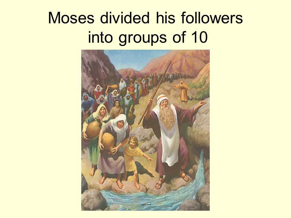 Moses divided his followers into groups of 10
