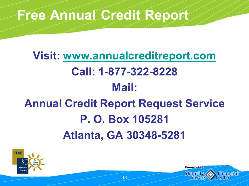 18 Free Annual Credit Report Visit:   Call: Mail: Annual Credit Report Request Service P.