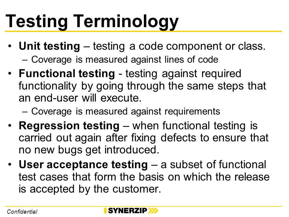 Confidential Testing Terminology Unit testing – testing a code component or class.