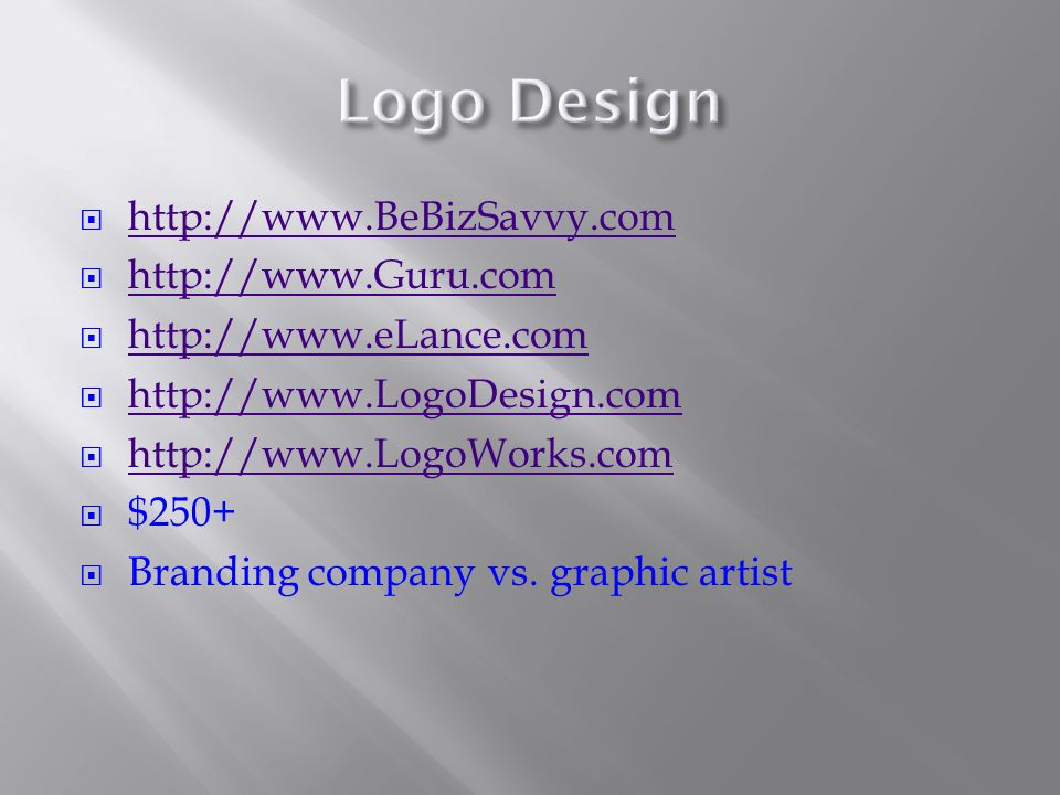 http://www.BeBizSavvy.com http://www.Guru.com http://www.eLance.com http://www.LogoDesign.com http://www.LogoWorks.com $250+ Branding company vs.