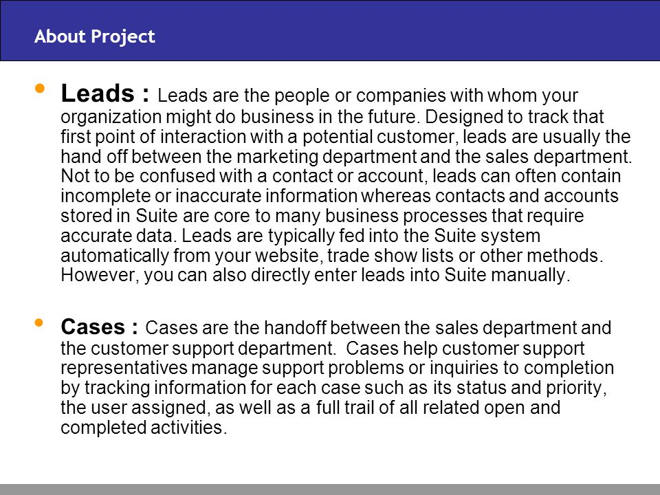 About Project Leads : Leads are the people or companies with whom your organization might do business in the future.
