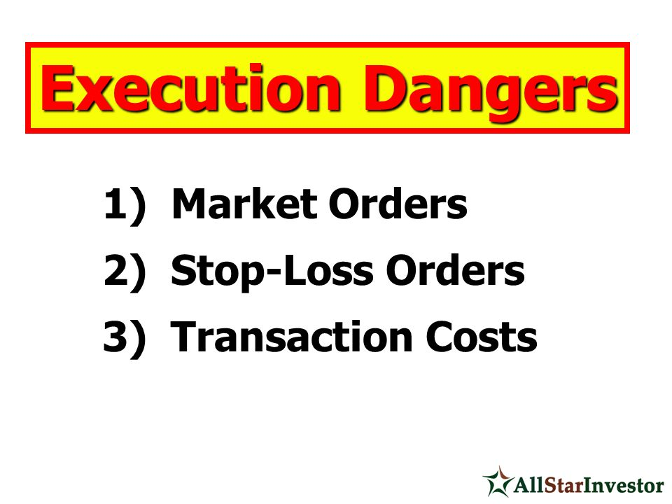 1) Market Orders 2) Stop-Loss Orders 3) Transaction Costs Execution Dangers