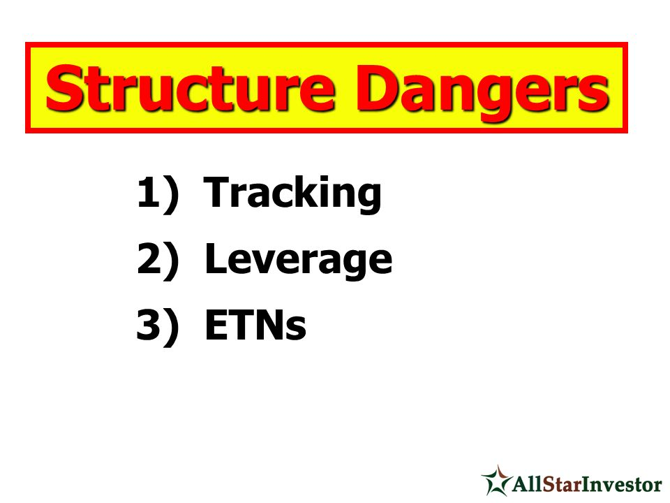 1) Tracking 2) Leverage 3) ETNs Structure Dangers