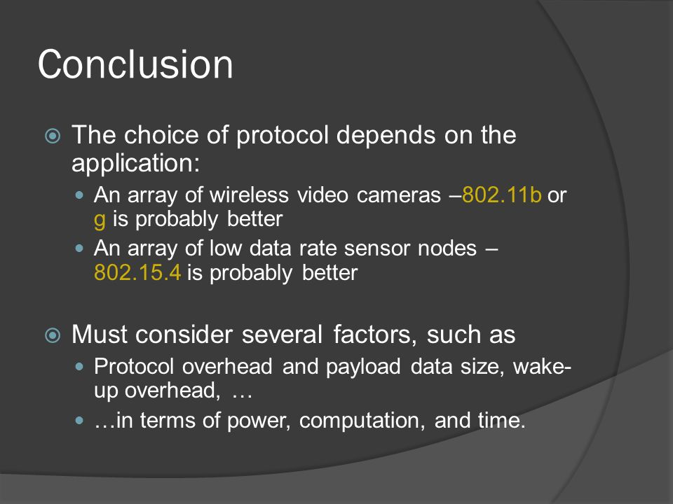 Conclusion The choice of protocol depends on the application: An array of wireless video cameras –802.11b or g is probably better An array of low data