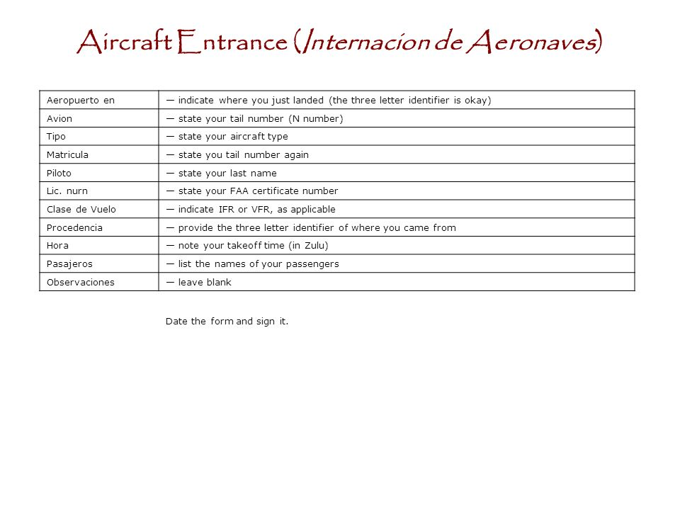 Aeropuerto en indicate where you just landed (the three letter identifier is okay) Avion state your tail number (N number) Tipo state your aircraft type Matricula state you tail number again Piloto state your last name Lic.