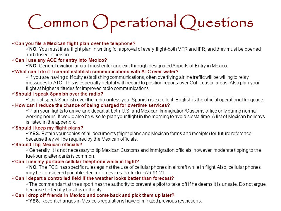 Common Operational Questions Can you file a Mexican flight plan over the telephone.