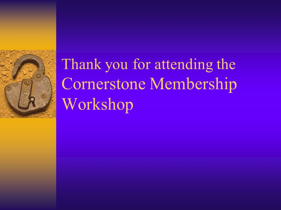 Thank you for attending the Cornerstone Membership Workshop