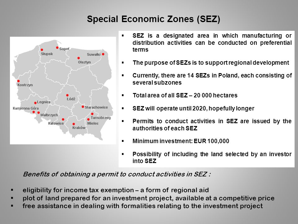 Special Economic Zones (SEZ) SEZ is a designated area in which manufacturing or distribution activities can be conducted on preferential terms The pur