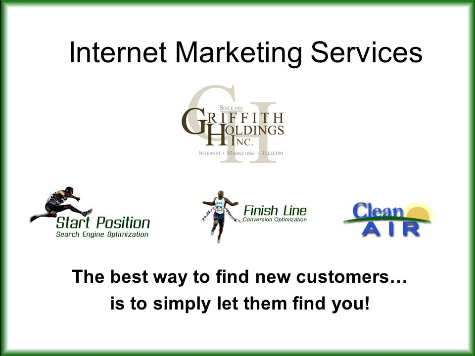 Internet Marketing Services The best way to find new customers… is to simply let them find you!