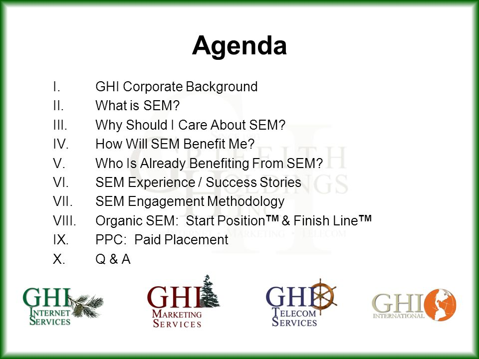 Agenda I.GHI Corporate Background II.What is SEM.III.Why Should I Care About SEM.