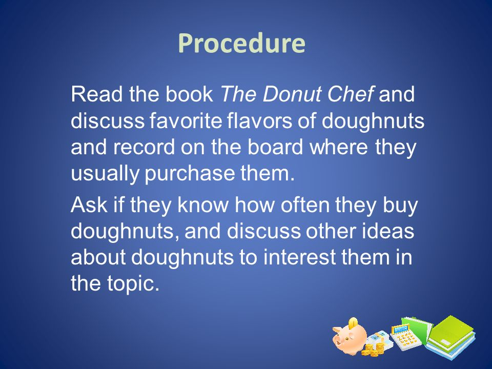 Read the book The Donut Chef and discuss favorite flavors of doughnuts and record on the board where they usually purchase them. Ask if they know how