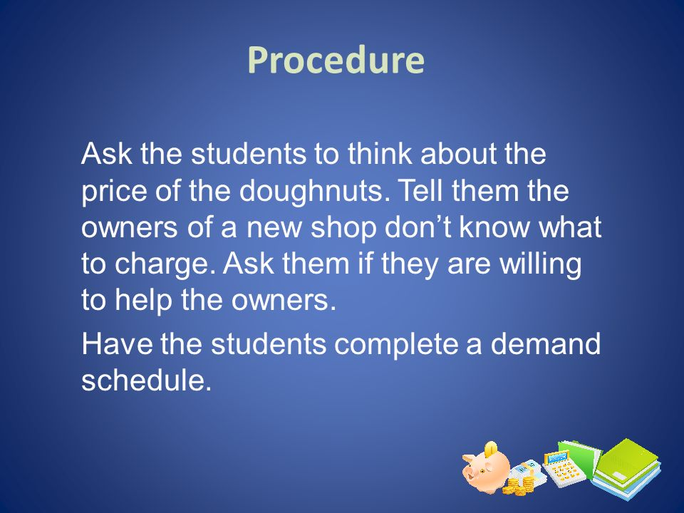 Ask the students to think about the price of the doughnuts. Tell them the owners of a new shop dont know what to charge. Ask them if they are willing