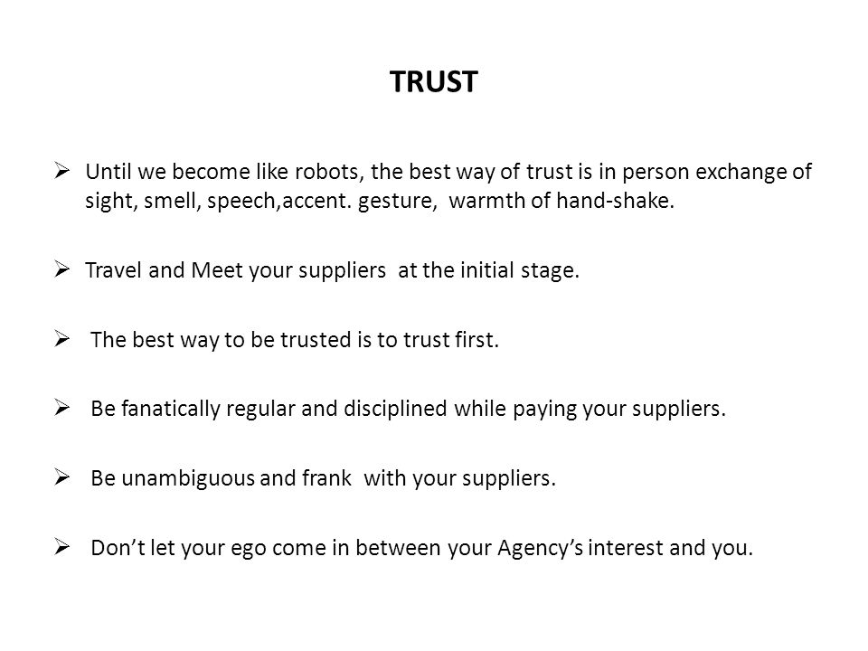 TRUST Until we become like robots, the best way of trust is in person exchange of sight, smell, speech,accent.