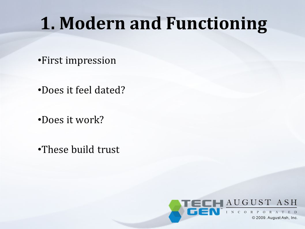 1. Modern and Functioning First impression Does it feel dated? Does it work? These build trust