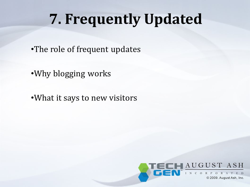 7. Frequently Updated The role of frequent updates Why blogging works What it says to new visitors