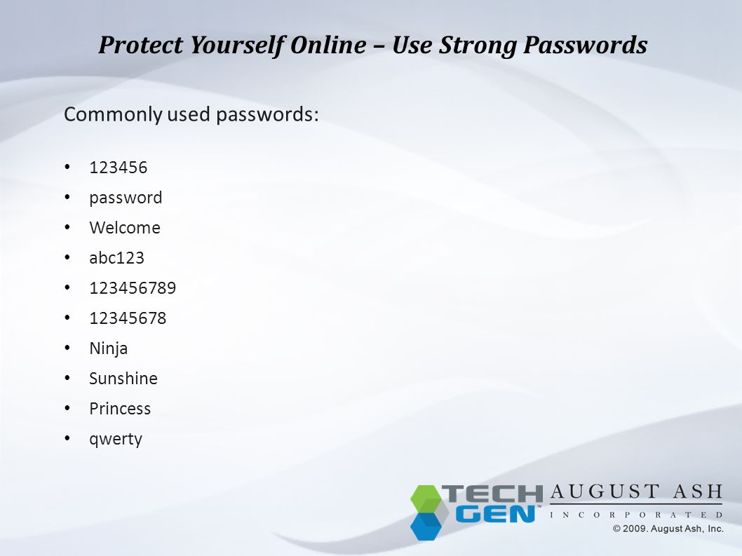 Protect Yourself Online – Use Strong Passwords Commonly used passwords: 123456 password Welcome abc123 123456789 12345678 Ninja Sunshine Princess qwerty