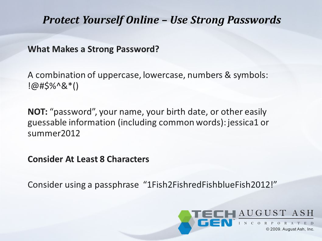Protect Yourself Online – Use Strong Passwords What Makes a Strong Password.