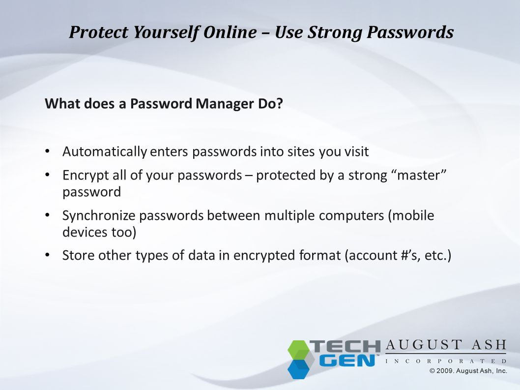 Protect Yourself Online – Use Strong Passwords What does a Password Manager Do.