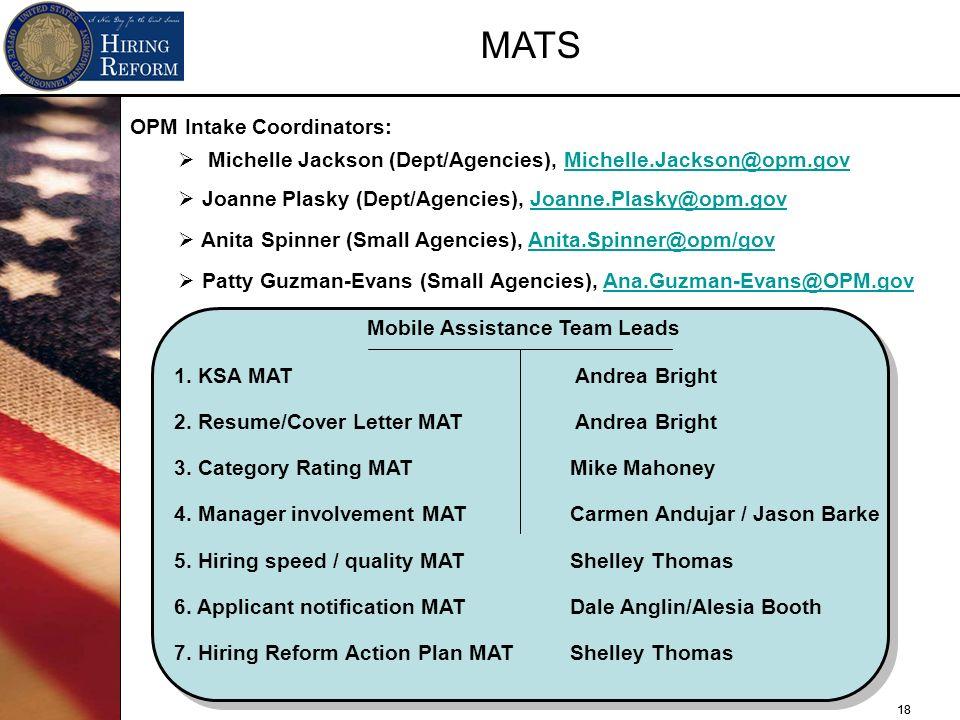 18 MATS OPM Intake Coordinators: Michelle Jackson (Dept/Agencies), Michelle.Jackson@opm.govMichelle.Jackson@opm.gov Joanne Plasky (Dept/Agencies), Joa