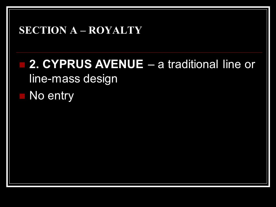 SECTION A – ROYALTY 2. CYPRUS AVENUE – a traditional line or line-mass design No entry