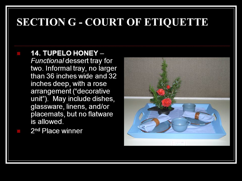 SECTION G - COURT OF ETIQUETTE 14. TUPELO HONEY – Functional dessert tray for two.