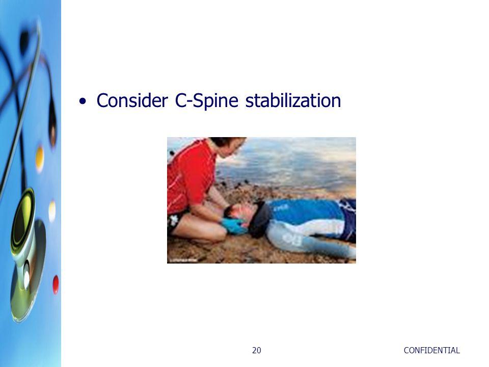 CONFIDENTIAL20 Consider C-Spine stabilization