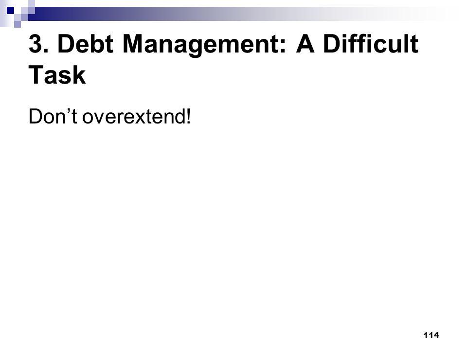 114 3. Debt Management: A Difficult Task Dont overextend!